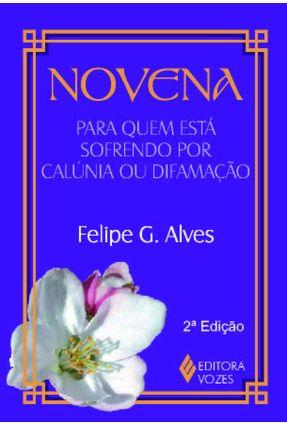 Novena Para Quem Está Sofrendo Por Calúnia ou Difamação - Alves,Felipe G. pdf epub