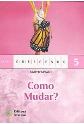 Como Mudar? - Col. Crescendo - Souza,Catarina Garcia de | Hoshan.org