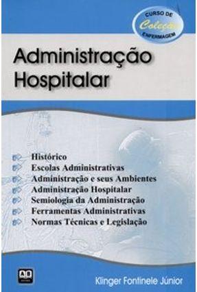 Administração Hospitalar - Col. Curso de Enfermagem - Fontinele Júnior,Klinger | Hoshan.org