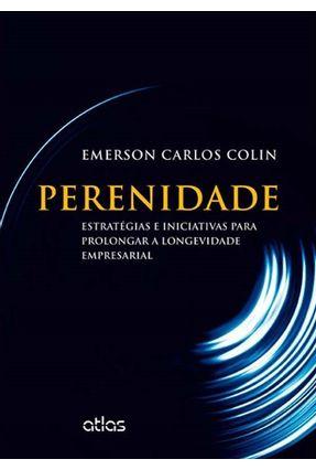 Perenidade - Estratégias e Iniciativas Para Prolongar A Longevidade Empresarial - Colin,Emerson Carlos | Nisrs.org