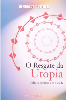 O Resgate da Utopia - Cultura, Política e Sociedade - Rattner,Henrique   Hoshan.org
