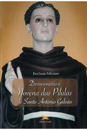Devocionário e Novena das Pílulas de Santo Antônio Galvão - Feliciano,Eva Luzia   Hoshan.org