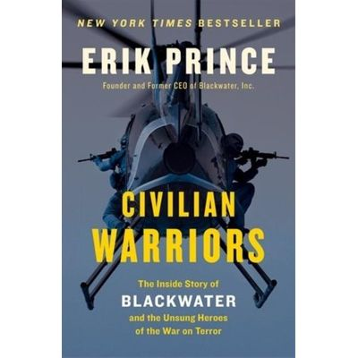 Civilian Warriors - The Inside Story Of Blackwater And The Unsung Heroes Of The War On Terror