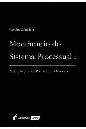 Modificação do Sistema Processual - A Ampliação Dos Poderes Jurisdicionais - Schneider,Caroline | Hoshan.org