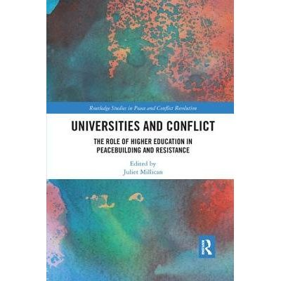 Universities And Conflict - The Role Of Higher Education In Peacebuilding And Resistance