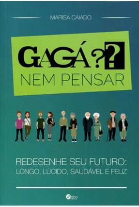 Gagá?? Nem Pensar Redesenhe Seu Futuro: Longo, Lúcido, Saudável e Feliz - Caiado,Marisa | Tagrny.org