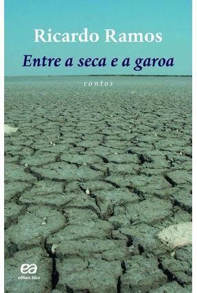 Entre a Seca e a Garoa - Col. Boa Prosa - Ramos,Ricardo | Hoshan.org