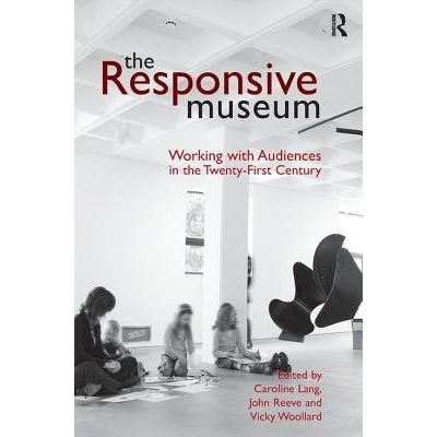 The Responsive Museum - Working With Audiences In The Twenty-First Century