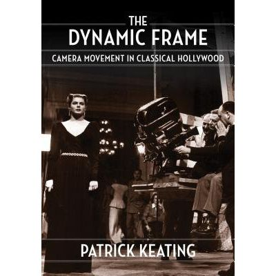 The Dynamic Frame - Camera Movement In Classical Hollywood