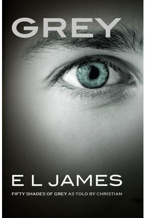 Grey - Fifty Shades Of Grey As Told By Christian - James,E. L. | Tagrny.org