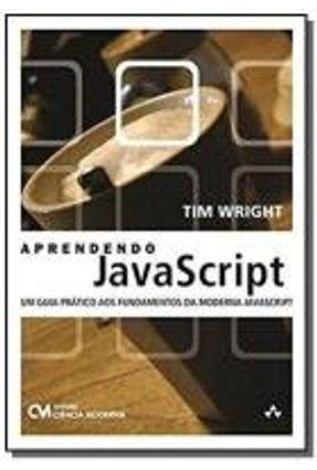 Aprendendo Javascript - Um Guia Prático Aos Fundamentos da Moderna Javascript