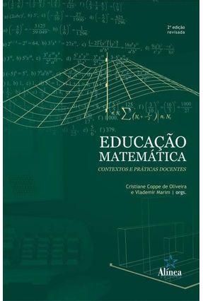 Educação Matemática - Contextos e Práticas Docentes - 2ª Ed. 2014 - Marim,Vlademir Coppe,Cristiane   Tagrny.org
