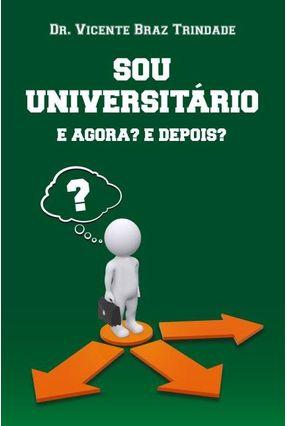 Sou Universitário - e Agora? e Depois? - Trindade,Vicente Braz   Tagrny.org