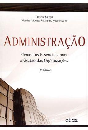 Administração - Elementos Essenciais Para A Gestão Das Organizações - 2ª Ed. 2014 - Rodriguez,Martius Vicente Gurgel,Rodriguez e Claudio pdf epub