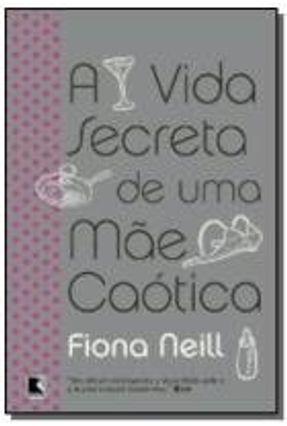 A Vida Secreta de uma Mãe Caótica - Neill,Fiona | Hoshan.org