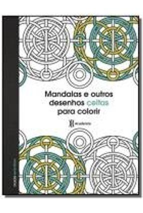 Mandalas e Outros Desenhos Celtas Para Colorir - Col. Antiestresse