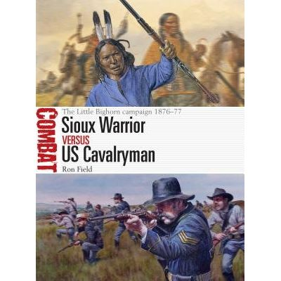 Sioux Warrior Vs Us Cavalryman - The Little Bighorn Campaign 1876-77
