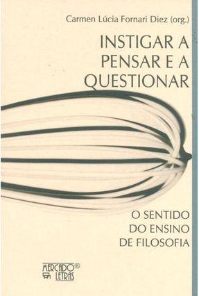 Instigar A Pensar E A Questionar  o Sentido Do Ensino De Filosofia - Carmen Lúcia Fornari Diez pdf epub