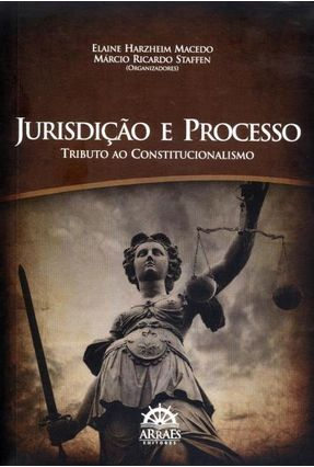 Jurisdição e Processo - Tributo ao Constitucionalismo - Macedo,Elaine Harzheim Staffen,Márcio Ricardo   Tagrny.org