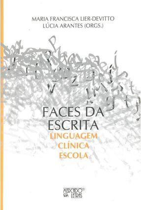 Faces Da Escrita - Linguagem, Clínica, Escola - Lúcia Arantes Maria Francisca Lier-Devitto pdf epub