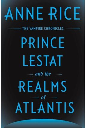 Prince Lestat And The Realms Of Atlantis - Anne Rice | Hoshan.org