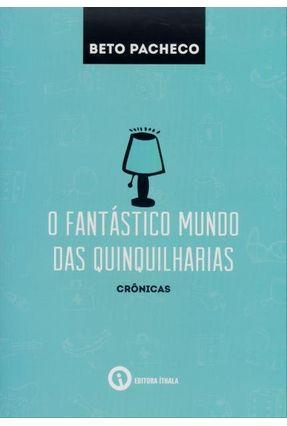 O Fantástico Mundo Das Quinquilharias - Pacheco,Beto   Hoshan.org