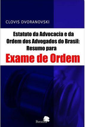 Estatuto da Advocacia e da Ordem Dos Advogados do Brasil - Resumo Para Exame da Ordem - Clovis Dvoranovski | Tagrny.org
