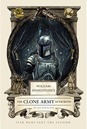 William Shakespeare's The Clone Army Attacketh - Doescher,Ian | Hoshan.org