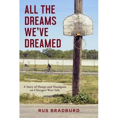 All The Dreams We've Dreamed - A Story Of Hoops And Handguns On Chicago's West Side