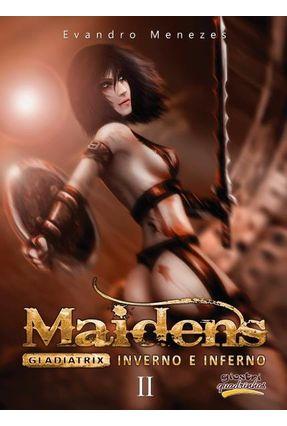 Maidens Gladiatrix - Inverno e Inferno Vol. 2 - Menezes,Evandro | Hoshan.org