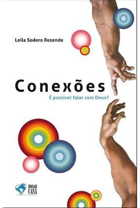 Conexões - É Possível Falar Com Deus? - Rezende,Leila Sodero | Nisrs.org