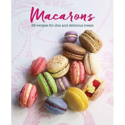 Macarons - 65 Recipes For Chic And Delicious Treats