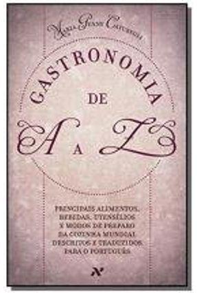 Gastronomia de A A Z - Principais Alimentos, Bebidas, Utensílios e Modos de Preparo Da...