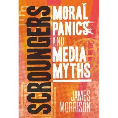Scroungers - Moral Panics And Media Myths