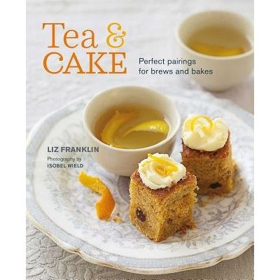 Tea And Cake - Perfect Pairings For Brews And Bakes