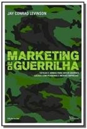 Marketing de Guerrilha - Táticas e Armas para Obter Grandes Lucros - Edição Revista e Atualizada