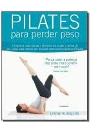 Pilates Para Perder Peso - A Maneira Mais Rápida e Eficiente de Mudar A Forma de Seu Corpo...