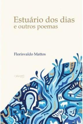 Estuário Dos Dias E Outros Poemas - Florisvaldo Mattos | Hoshan.org