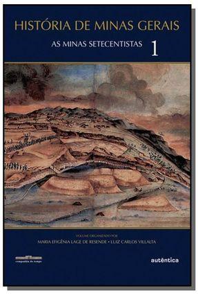 História de Minas Gerais - As Minas Setecentistas - Vol. 1