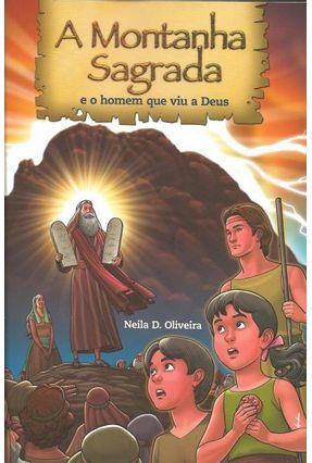 A Montanha Sagrada e o Homem Que Viu A Deus - Oliveira,Neila D. | Nisrs.org