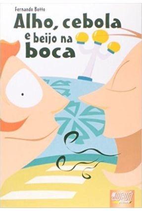 Alho Cebola e Beijo na Boca - Botto,Fernando   Tagrny.org