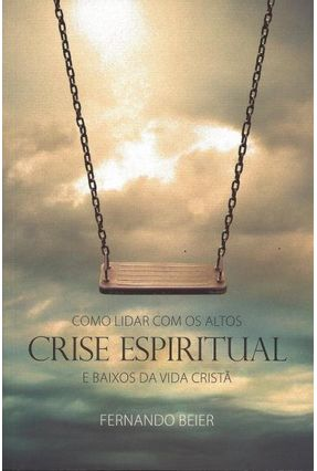 Crise Espiritual - Como Lidar Com Os Altos e Baixos da Vida Cristã - Beier,Fernando pdf epub