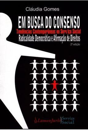 Em Busca do Consenso  - Tendências Contemporâneas No Serviço Social - 2ª Ed. 2016 - Gomes,Cláudia   Hoshan.org