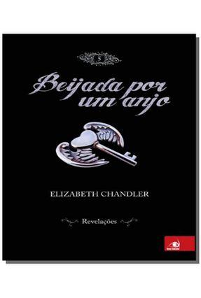Beijada Por Um Anjo - Vol. 5 - Revelações - Chandler,Elizabeth Chandler,Elizabeth   Tagrny.org