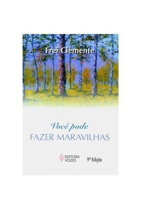 Você Pode Fazer Maravilhas - Frei Clemente Kesselmeier OFM   Nisrs.org