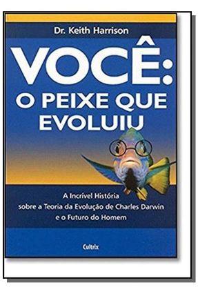 Você: O Peixe que Evoluiu - A Incrível História Sobre a Teoria da Evolução de Charles Darwin