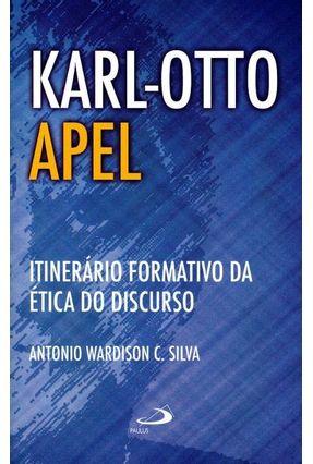 Karl-Otto Apel - Itinerário Formativo da Ética do Discurso - Col. Ethos - Silva,Antonio Wardison C. | Hoshan.org