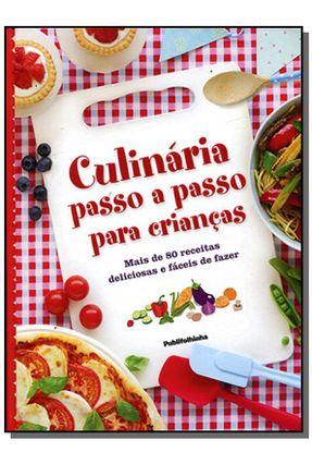 Culinária Passo A Passo Para Crianças - Mais de 80 Receitas Deliciosas e Fáceis de Fazer