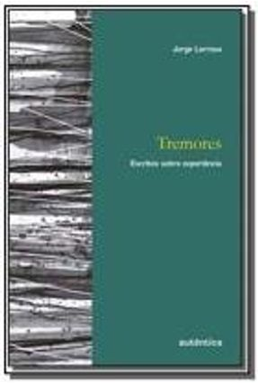 Tremores - Escritos Sobre Experiência - Col. Educação: Experiência e Sentido - Larrosa,Jorge | Tagrny.org