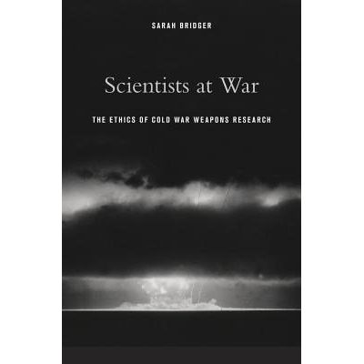 Scientists At War - The Ethics Of Cold War Weapons Research